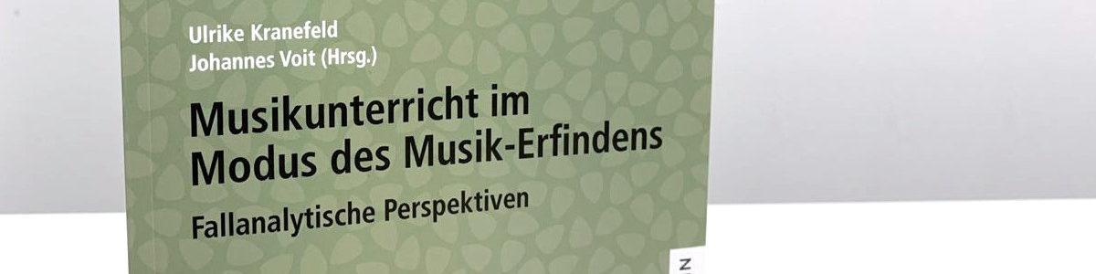 Neuerscheinung: Musikunterricht im Modus des Musik-Erfindens – Fallanalytische Perspektiven